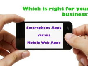 Smartphone Apps vs. Mobile Web Apps: How To Choose.
