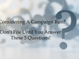 Political Candidate? The 5 Questions You MUST Answer Before Filing For Office!