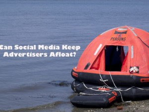 Social Media: Life Raft For Today's Advertisers?