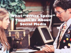 The Social Media Lesson 'Office Space' Taught Us