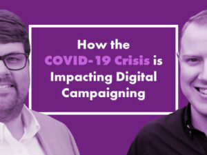 How the COVID-19 Crisis is Impacting Digital Campaigning
