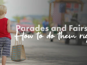 Parades and Fairs:  How to do them right!